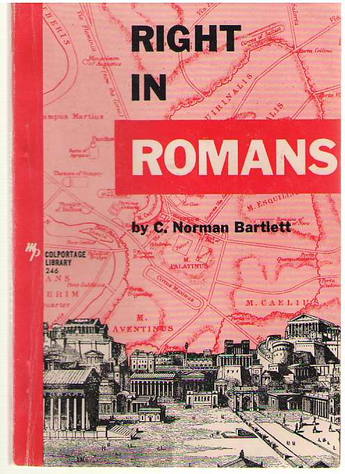 Right in Romans  Studies in the Epistle of Paul to the Romans, Bartlett, C. Norman