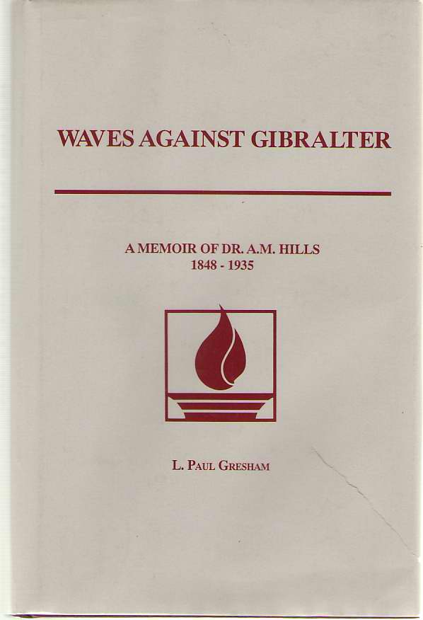 Waves Against Gibraltar A Memoir of Dr. A. M. Hills: 1848-1935, Gresham, L. Paul