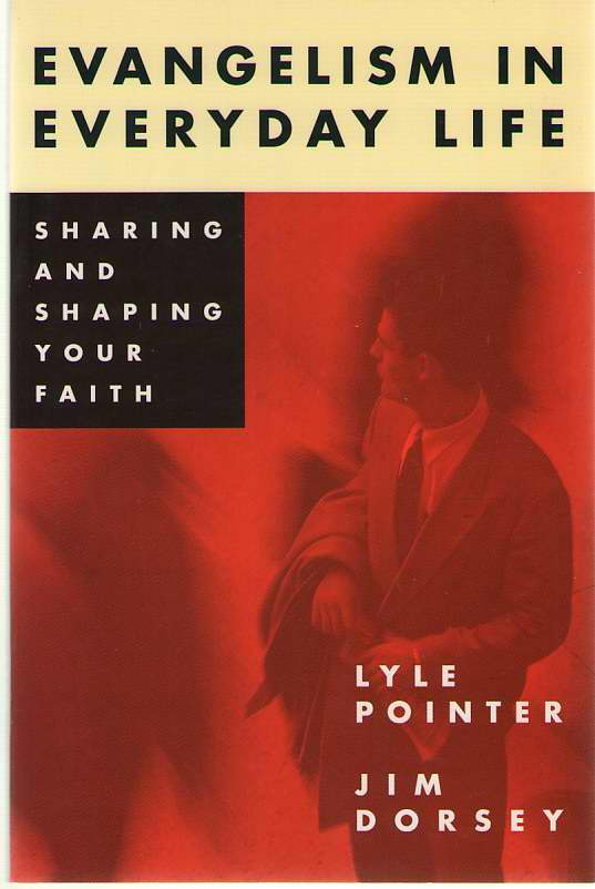 Evangelism in Everyday Life  Sharing and Shaping Your Faith, Pointer, Lyle & Jim Dorsey