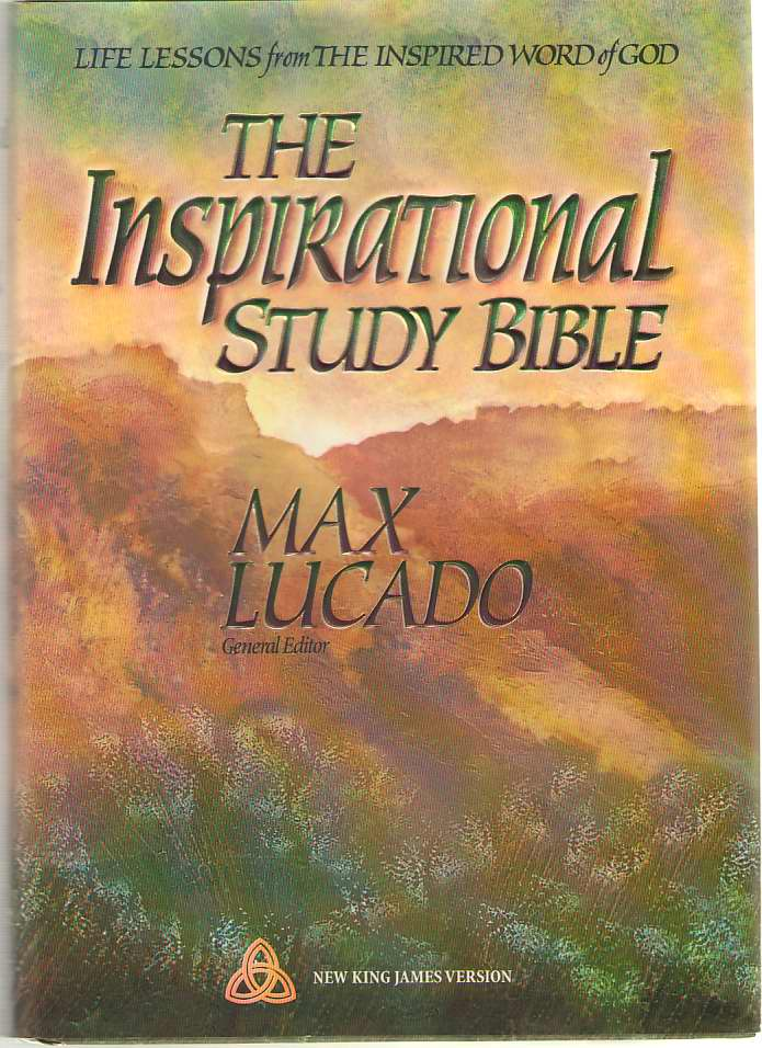 The Inspirational Study Bible New King James Version  Life Lessons from the Inspired Word of God, Lucado, Max