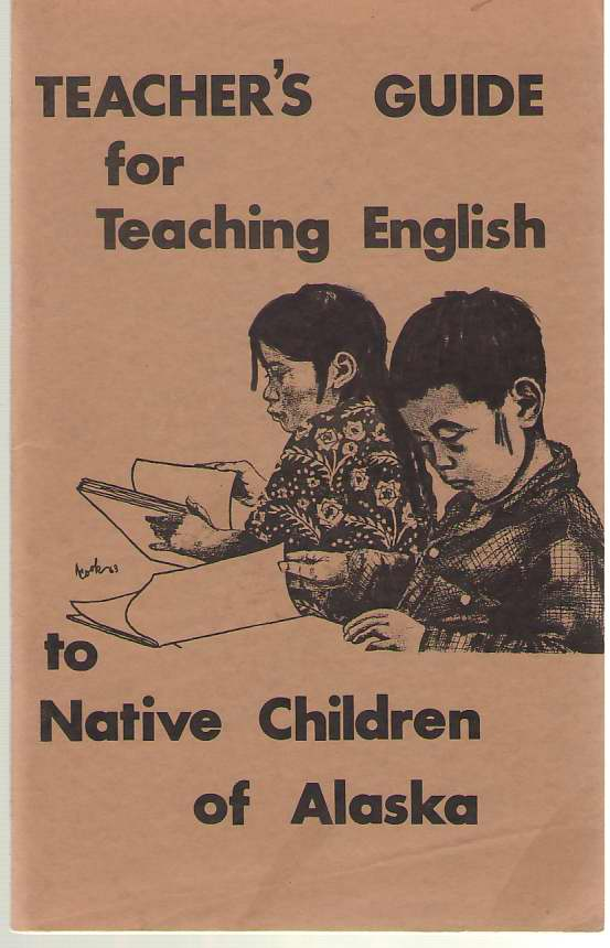 A Teacher's Guide For Teaching English To The Native Children Of Alaska (Eskimo and Athapaskan), Webster, Donald & Canonge, Elliott (editors)