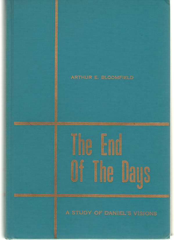End Of The Days A Study of Daniel's Visions, Bloomfield, Arthur E.