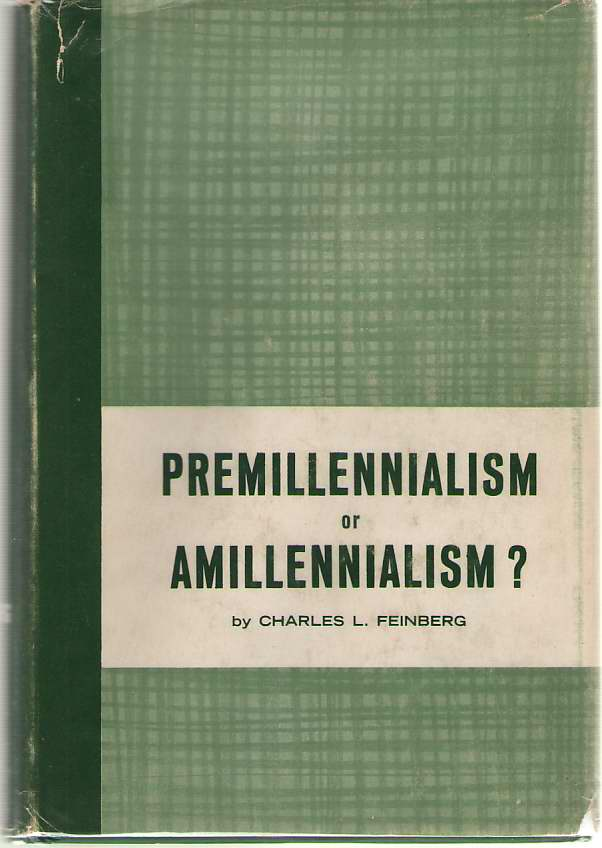 Premillennialism Or Amillennialism?  The and Systems of Biblical Interpretation Analyzed and Compared, Feinberg, Charles L.