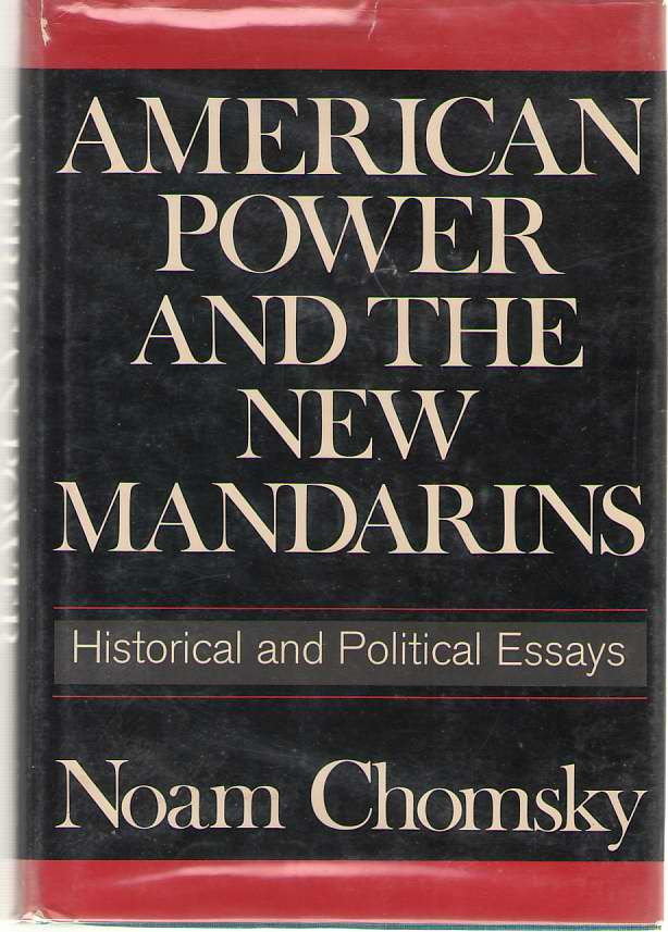 American Power And The New Mandarins  Historical and Political Essays, Chomsky, Noam