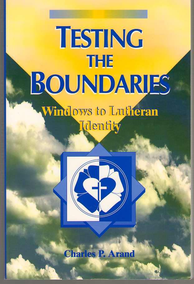 Testing the Boundaries  Windows to Lutheran Identity, Arand, Charles P.