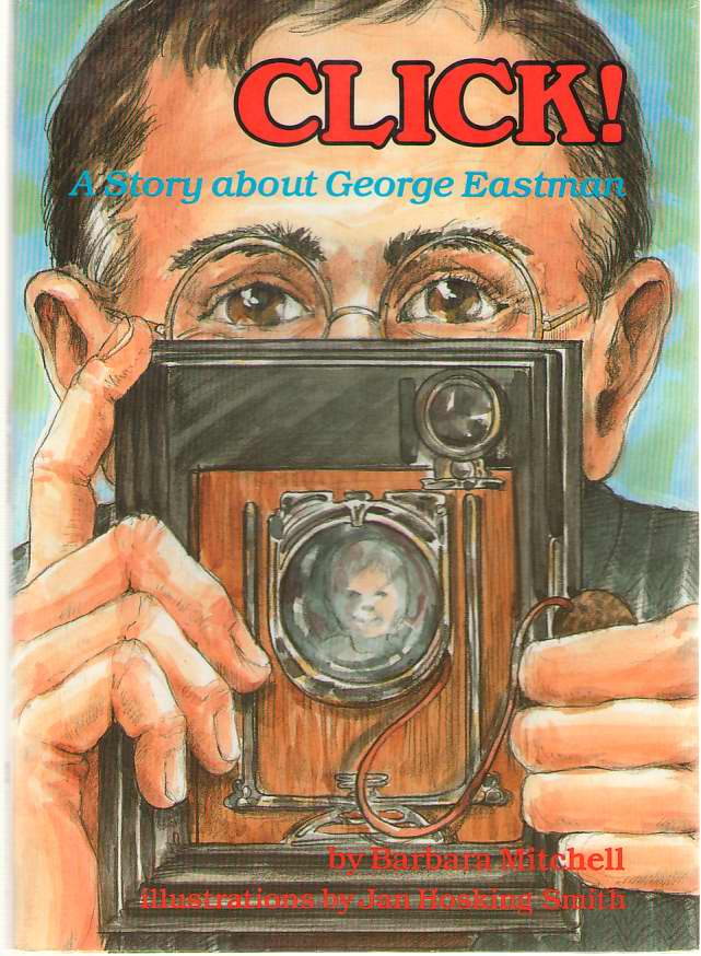 Click  A Story About George Eastman, Mitchell, Barbara & Jan Hosking Smith (Illustrator)