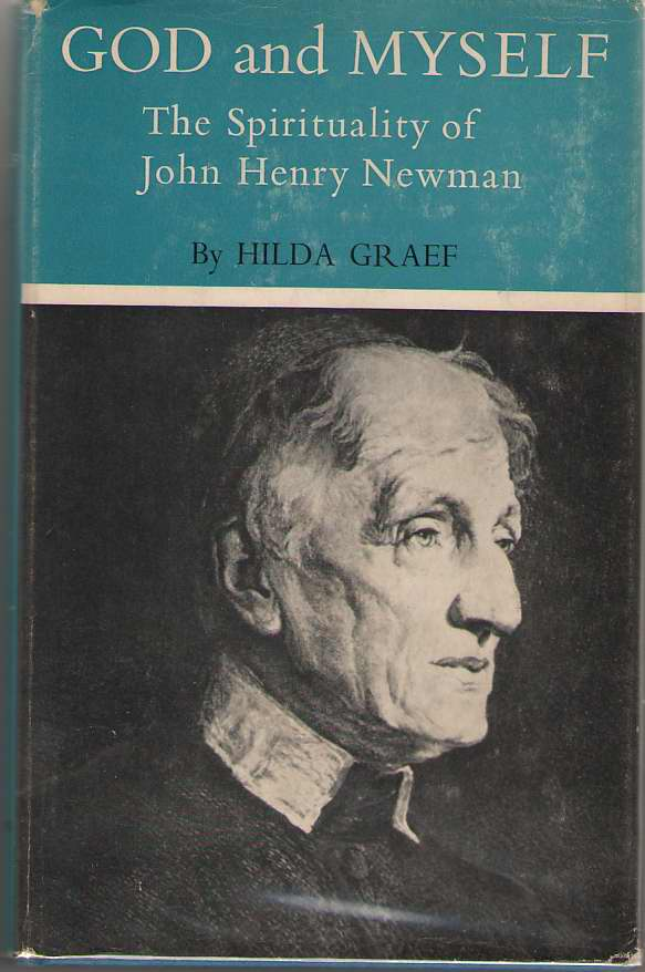 God And Myself The Spirituality of John Henry Newman, Graef, Hilda C.