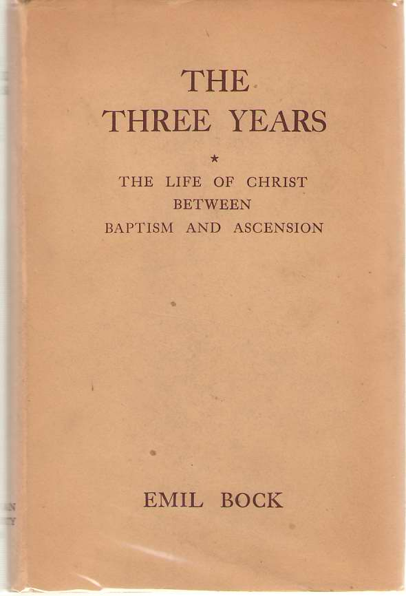 The Three Years The Life of Christ between Baptism and Ascension, Bock, Emil