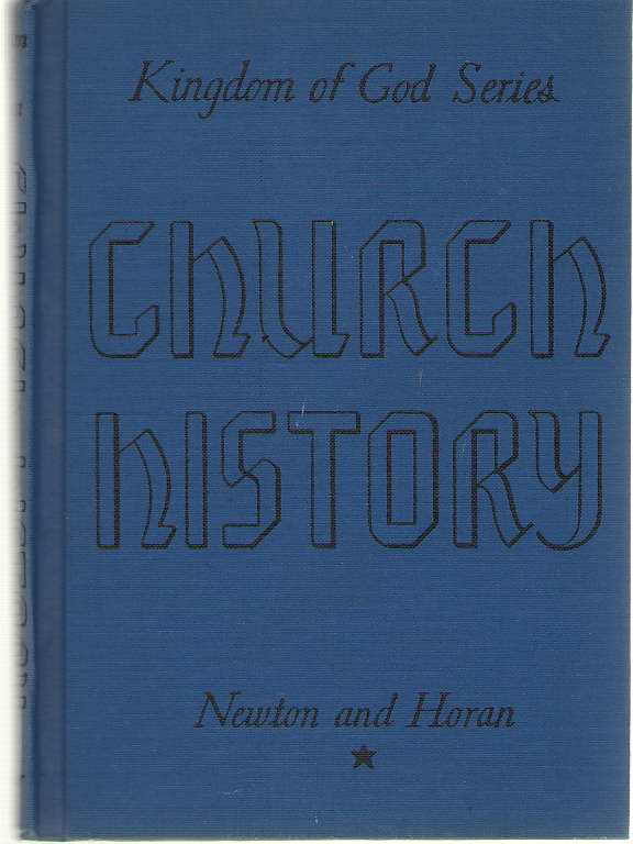 Church History   The Kingdom of God Series, Newton, William L. and Horan, Ellamay