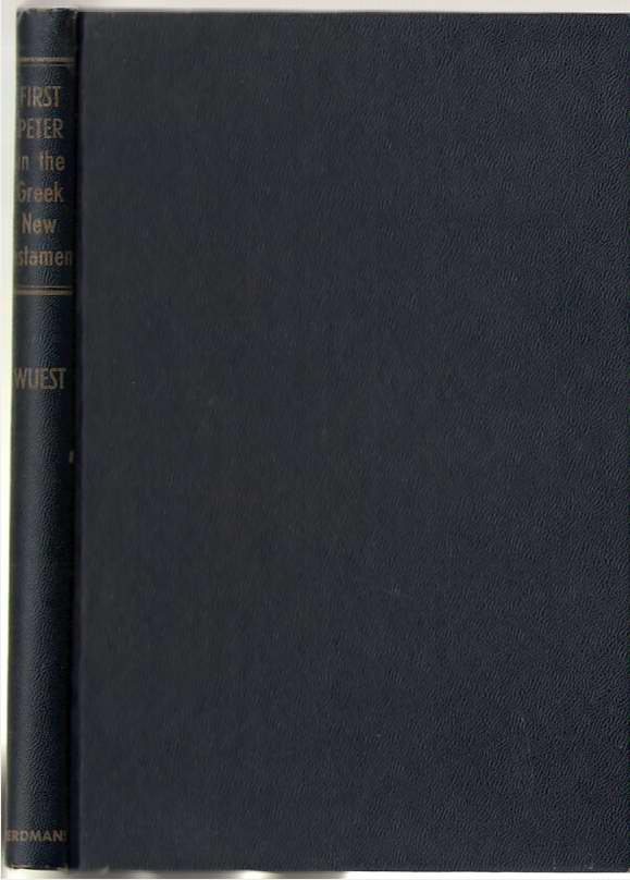 First Peter in the Greek New Testament for the English Reader, Wuest, Kenneth