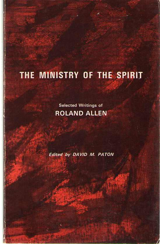 The Ministry of the Spirit  Selected Writings of Roland Allen, Allen, Roland & David M. Paton (Editor)