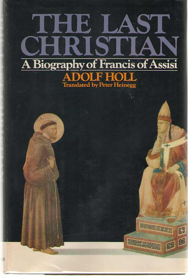 The Last Christian A Biography of Francis of Assisi, Holl, Adolf
