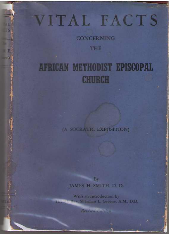 Vital Facts Concerning The African Methodist Episcopal Church Its Origins, Doctrines, Government, Usages, Polity, Progress, Smith, James H.