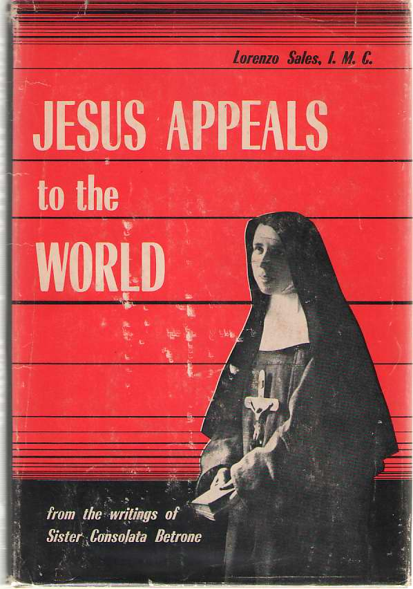 Jesus Appeals To The World The Unceasing Act of Love Revealed to the Capuchin Nun, Sister Mary Consolata, 1903-1946, Sales, Lorenzo