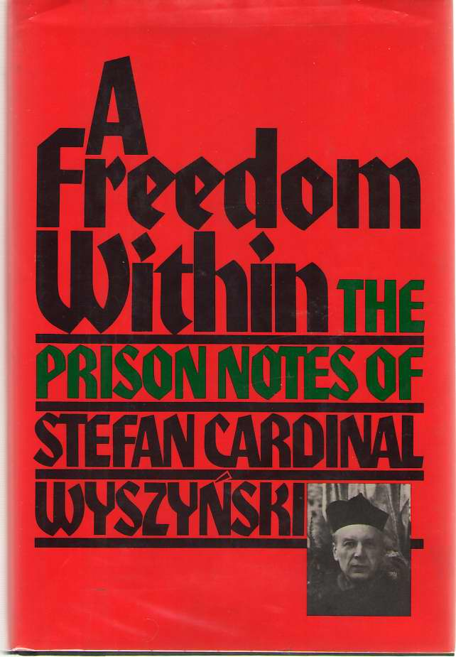 A Freedom Within  The Prison Notes of Stefan Cardinal Wyszynski, Wyszynski, Stefan Cardinal & John Cardinal Krol