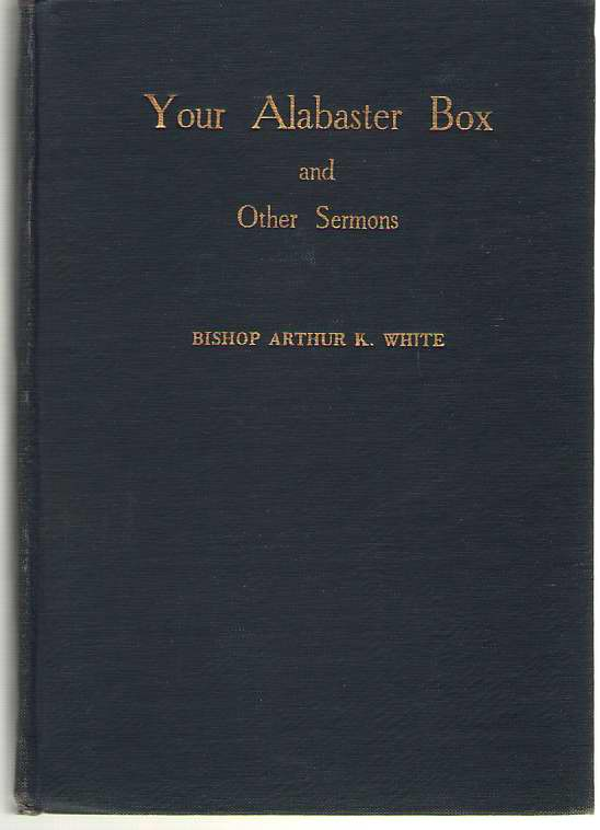 Your Alabaster Box And Other Sermons, White, Arthur K.