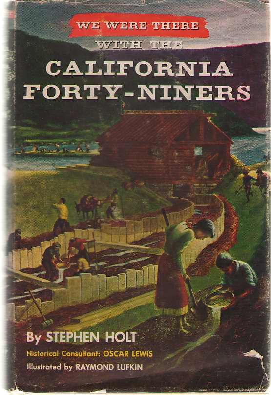 We Were There With The California Forty-niners, Holt, Stephen (Harlan H. Thompson)