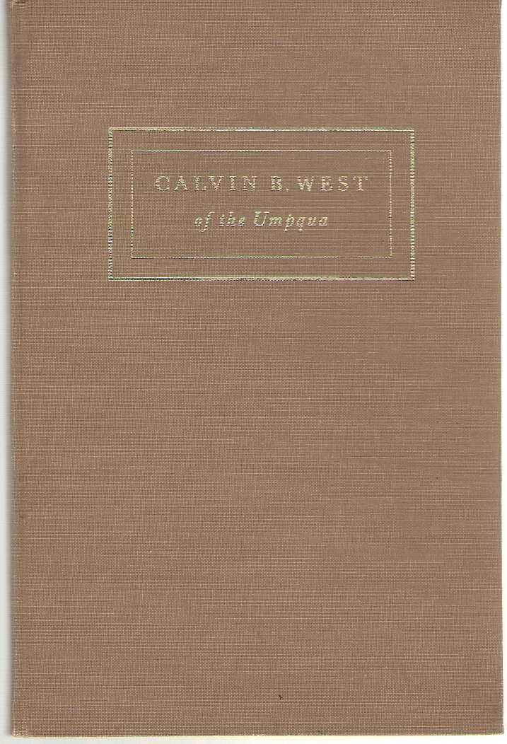 Calvin B. West Of The Umpqua An Obscure Chapter in the History of Southern Oregon, Stuart, Reginald Ray & Grace D Stuart
