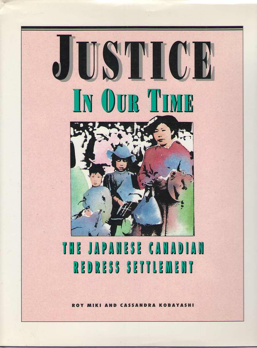 Justice in Our Time  The Japanese Canadian Redress Settlement, Miki, Roy &  Cassandra Kobayashi