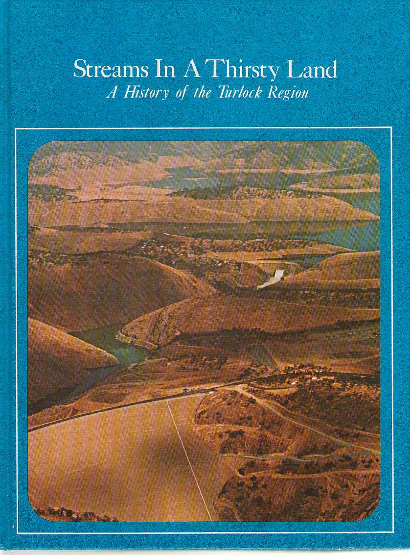 Streams in a Thirsty Land  A History of the Turlock Region, Hohenthal, Helen Alma & John Edwards Caswell & Viola Siebe Sonntag
