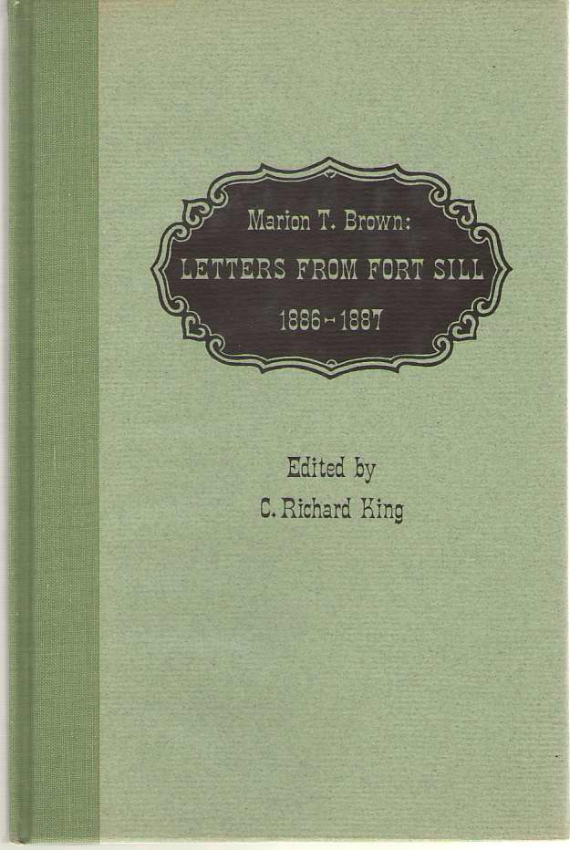 Marion T. Brown  Letters from Fort Sill 1886-1887, King, C. Richard (editor)