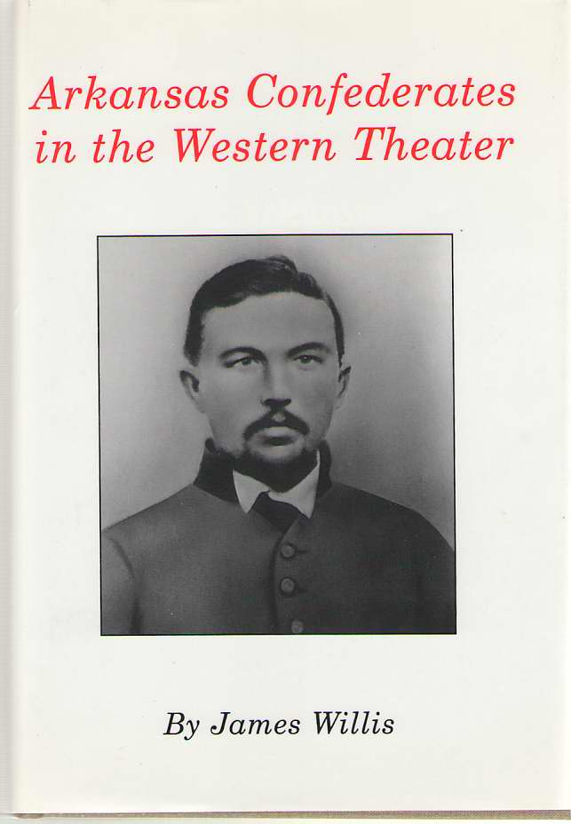 Arkansas Confederates in the Western Theater, Willis, James
