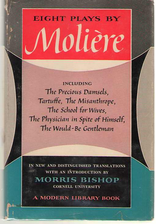 Eight Plays By Moliere Including the Precious Damsels, Tartuffe, the Misanthrope, the School for Wives, the Physician in Spite of Himself, the Would-Be Gentleman, Moliere