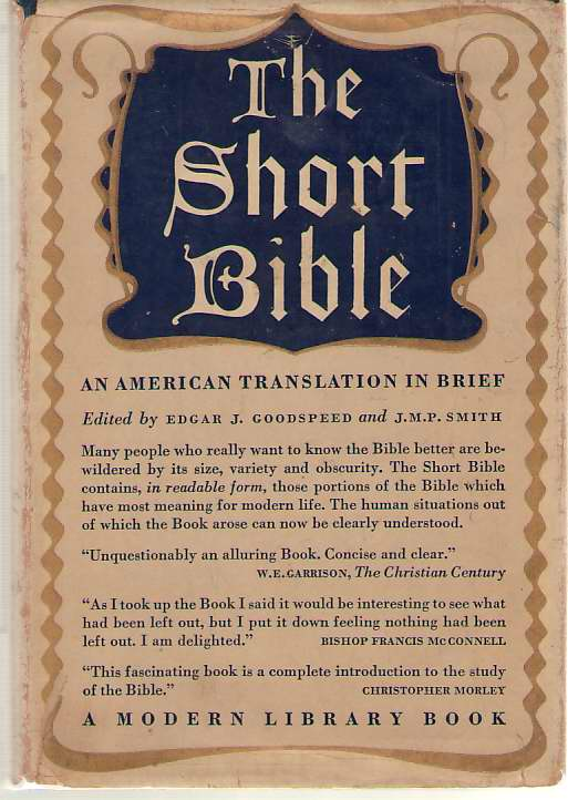 The Short Bible An American Translation, Goodspeed, Edgar J. and Smith, J. M. Powis (editors)