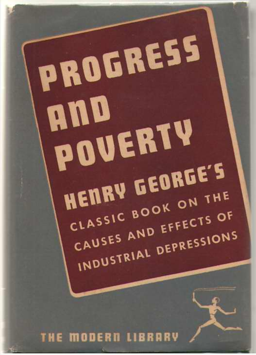 Progress And Poverty Henry George's Classic Book on the Causes and Effects of Industrial Depressions., George, Henry