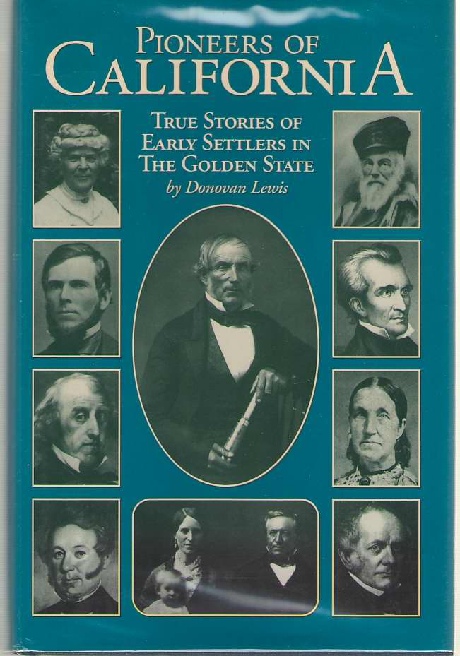 Pioneers Of California True Stories of Early Settlers in the Golden State, Lewis, Donovan