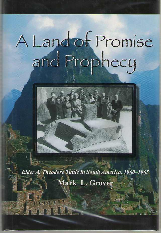 Image for A Land of Promise and Prophecy - Elder A. Theodore Tuttle in South America, 1960 - 1965