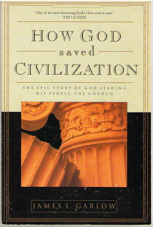 How God Saved Civilization  The Epic Story of God Leading His People, the Church, Garlow, James L.