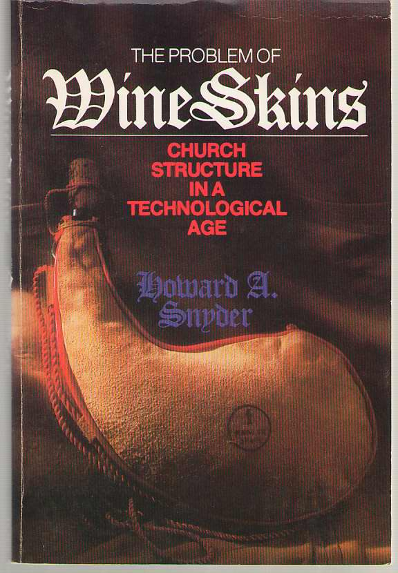 The Problem of Wineskins  Church Structure in Technological Age, Snyder, Howard A.