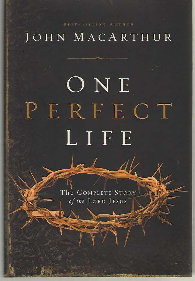 One Perfect Life  The Complete Story of the Lord Jesus, MacArthur, John F.