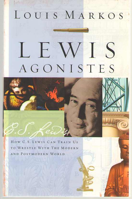 Image for Lewis Agonistes  How C.S. Lewis Can Train Us to Wrestle with the Modern and Postmodern World