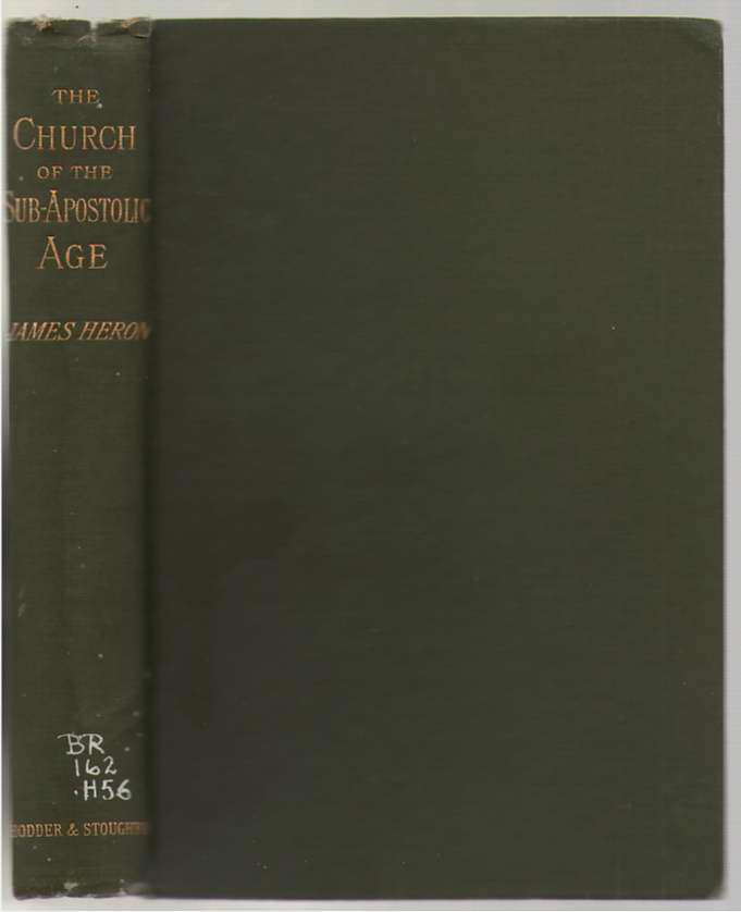 """The Church Of The Sub-apostolic Age  Its Life, Worship, And Organization, In The Light Of """"the Teaching Of The Twelve Apostles"""", Heron, James"""