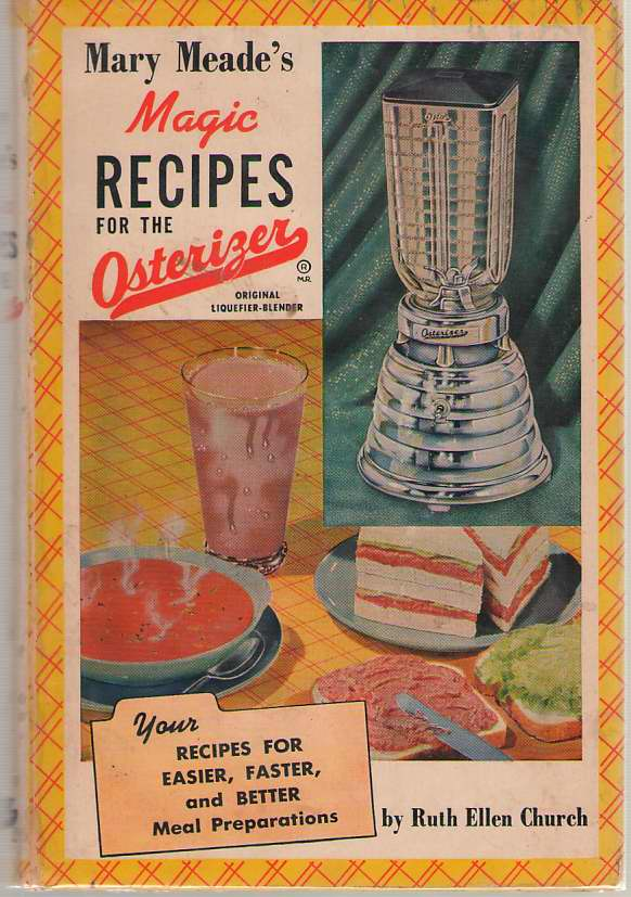Mary Meade's Magic Recipes for the Osterizer - Your Recipes for Easier, Faster, and Better Mean Preparations, Church, Ruth Ellen