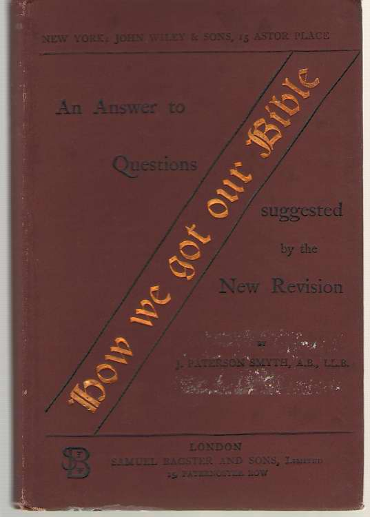 How We Got Our Bible An Answer to Question Suggested by the New Revision, Smyth, J. Paterson