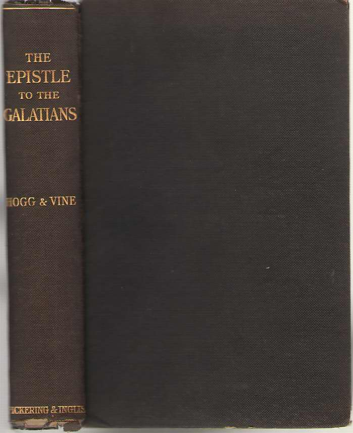 The Epistle of Paul the Apostle to the Galatians with Notes Exegetical and Expository, Hogg, C. F. And W. E. Vine