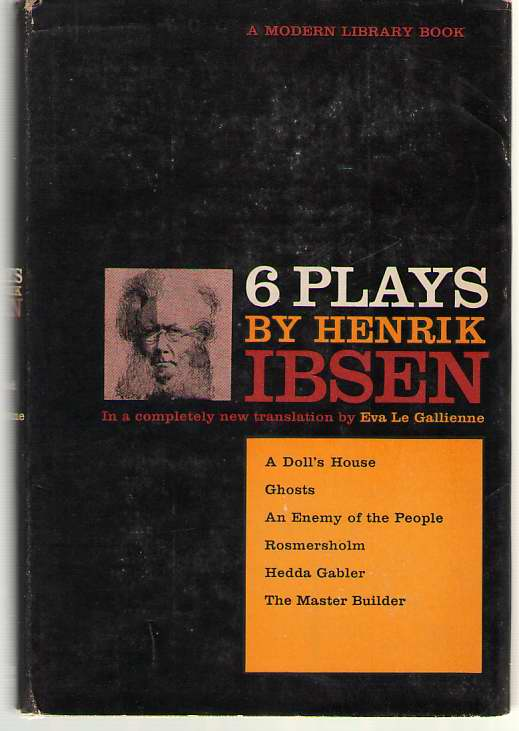 Six Plays By Henrik Ibsen  A Doll's House, Ghosts, An Enemy of the People, Rosmersholm, Hedda Gabler, The Master Builder