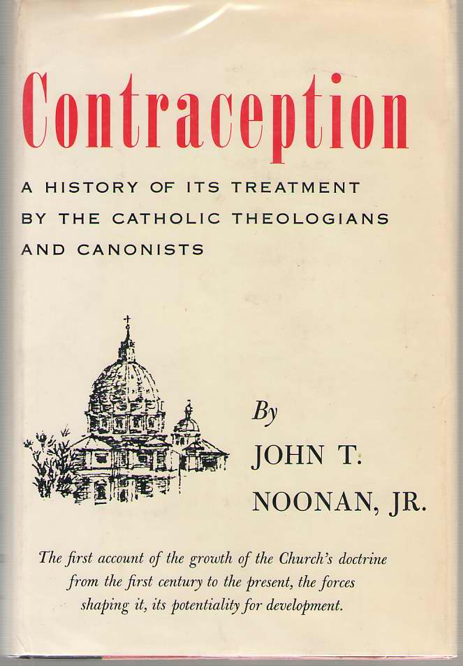Contraception A History of its Treatment by the Catholic Theologians and Canonists, Noonan Jr., John T.