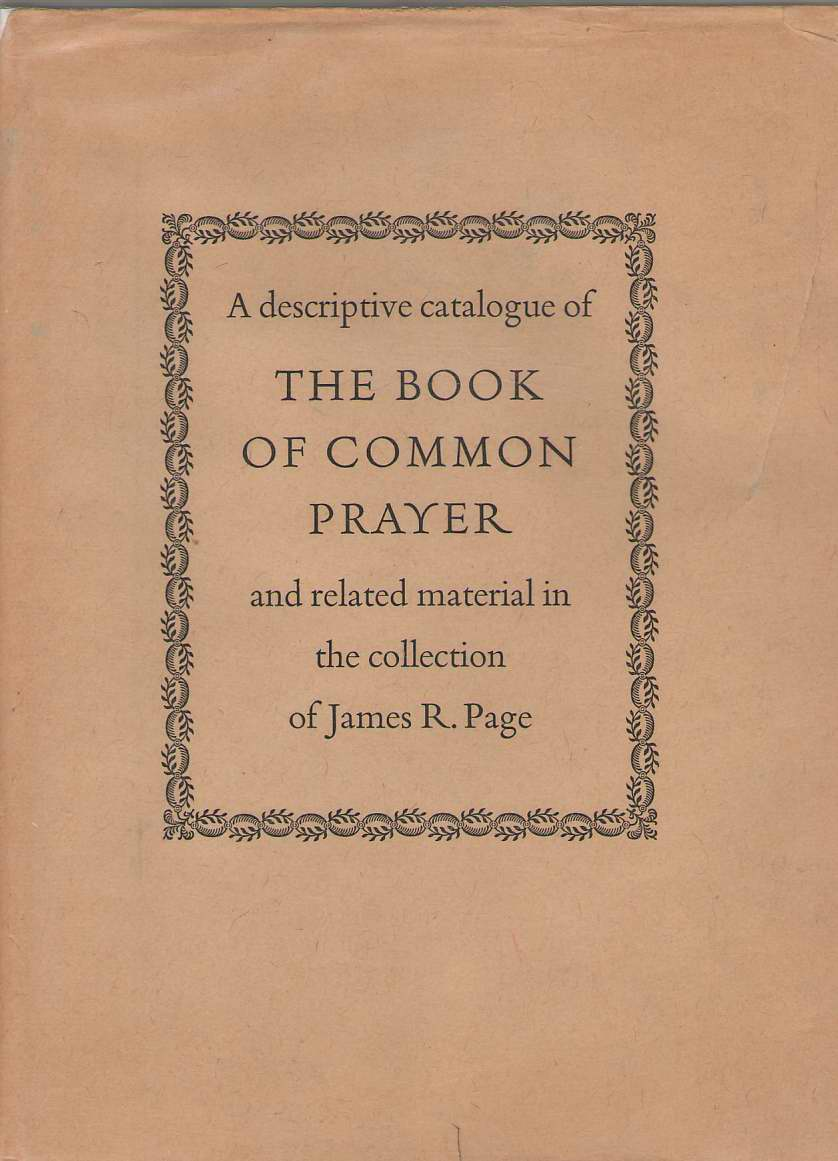 Image for A Descriptive Catalogue Of The Book Of Common Prayer And Related Material In The Collection Of James R. Page