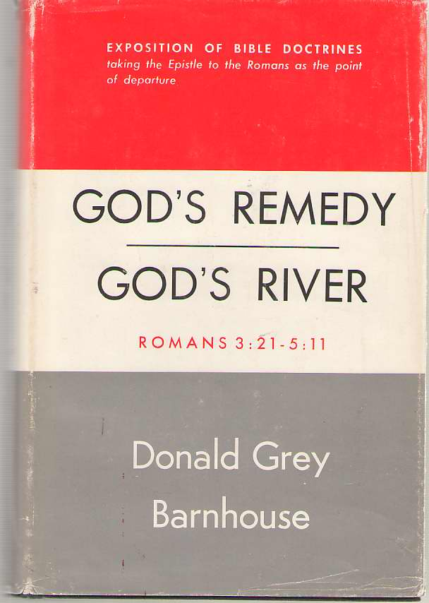 God's Remedy; God's River Expositions of Bible Doctrines Taking the Epistle to the Romans As a Point of Departure, Volume II