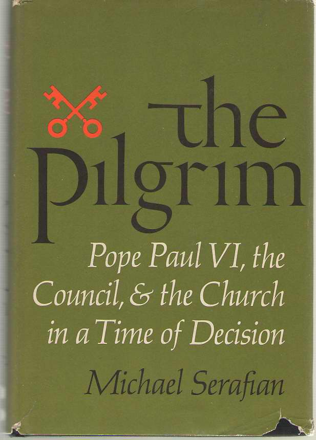 Image for The Pilgrim  Pope Paul VI, the Council, & the Church in a Time of Decision