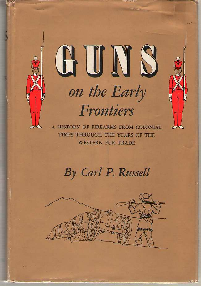 Image for Guns on the Early Frontiers A History of Firearms from Colonial Times through the Years of the Western Fur Trade