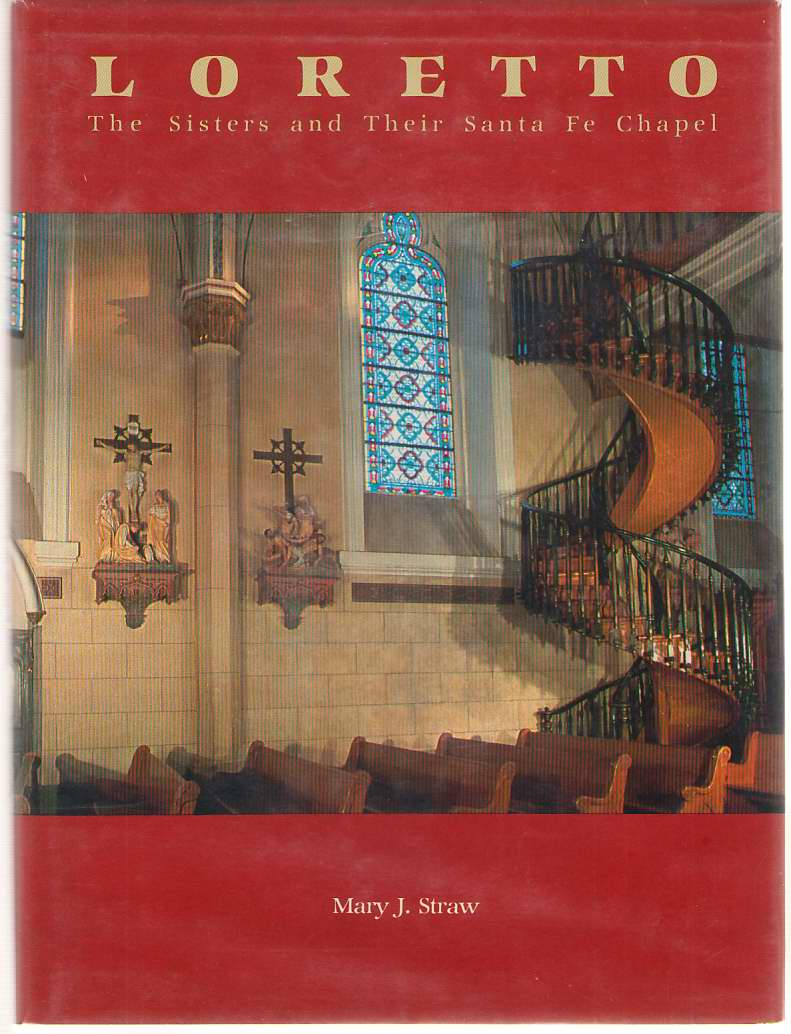 Image for Loretto The Sisters and Their Santa Fe Chapel