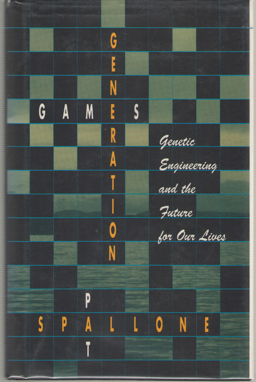 Generation Games Genetic Engineering and the Future for Our Lives, Spallone, Patricia