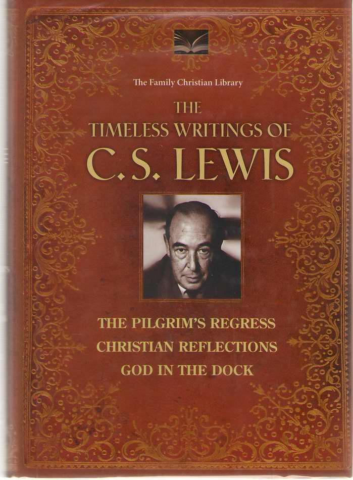 Image for The Timeless Writings of C S Lewis  The Pilgrim's Regress / Christian Reflections / God in the Dock   (Illustrated)
