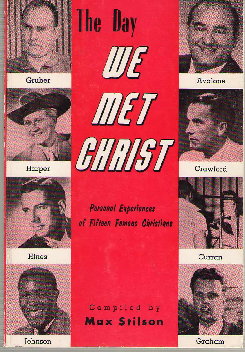 The Day We Met Christ Personal Experiences of Fifteen Famous Christians, Stilson, Max (editor)