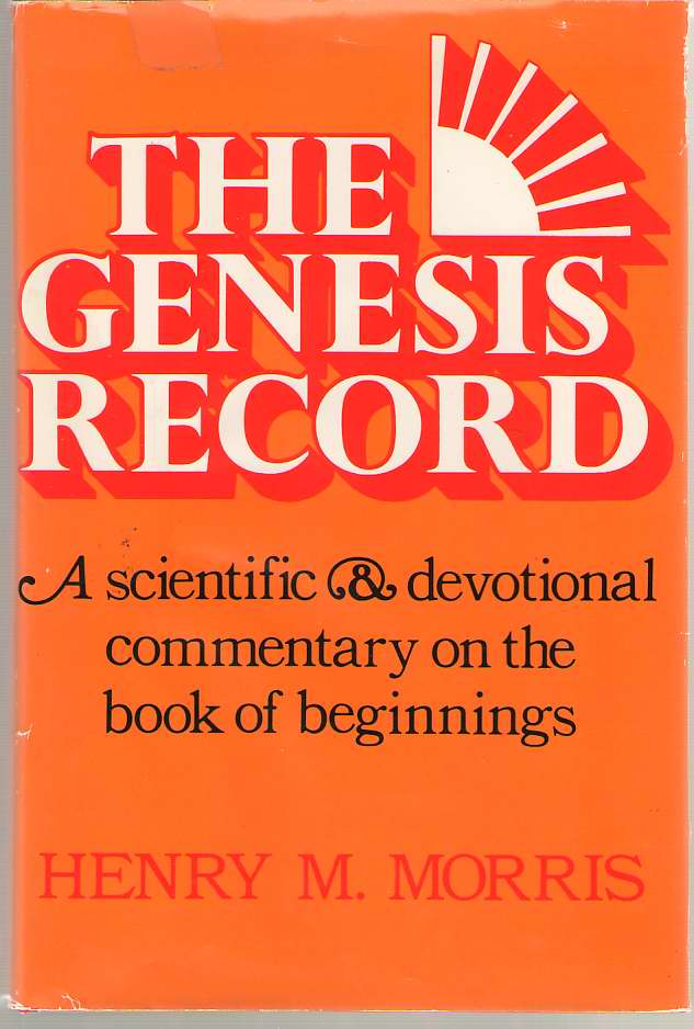 Image for The Genesis Record  A Scientific and Devotional Commentary on the Book of Beginnings